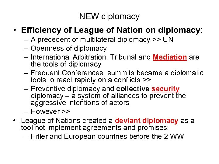 NEW diplomacy • Efficiency of League of Nation on diplomacy: – A precedent of