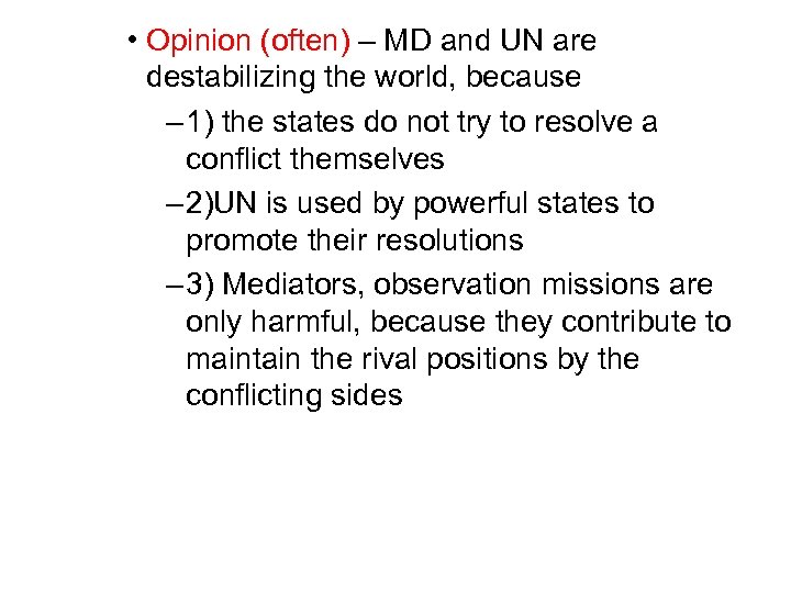 • Opinion (often) – MD and UN are destabilizing the world, because –