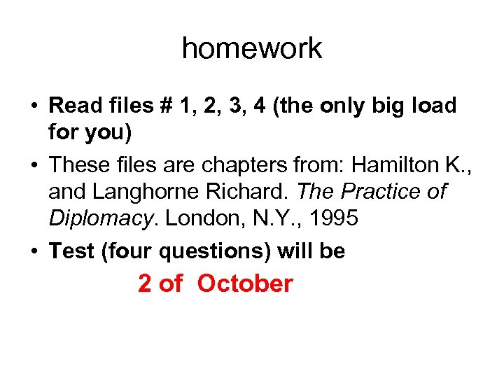 homework • Read files # 1, 2, 3, 4 (the only big load for