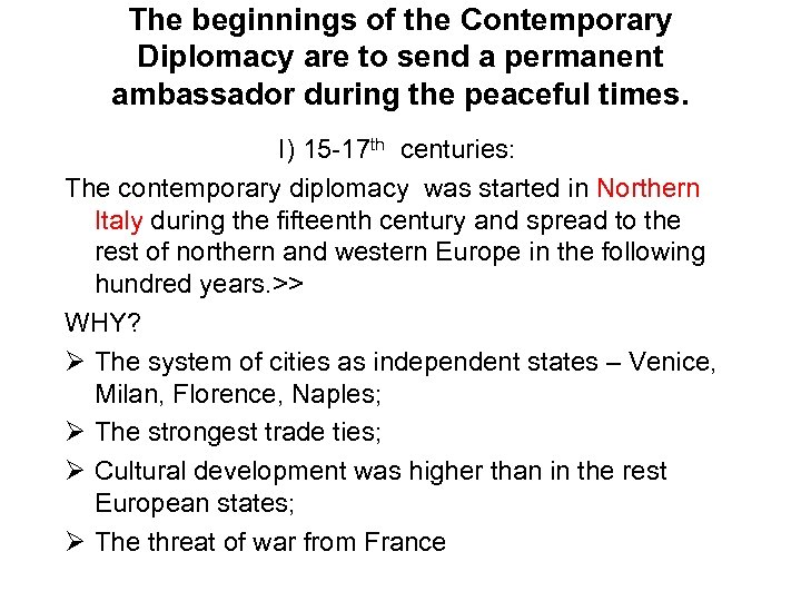 The beginnings of the Contemporary Diplomacy are to send a permanent ambassador during the