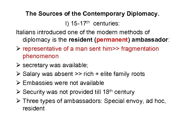 The Sources of the Contemporary Diplomacy. I) 15 -17 th centuries: Italians introduced one