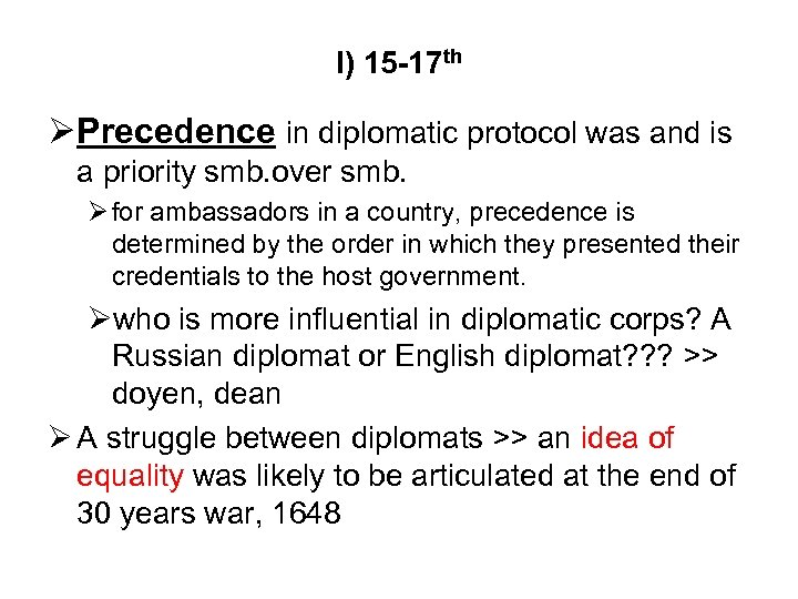 I) 15 -17 th Precedence in diplomatic protocol was and is a priority smb.