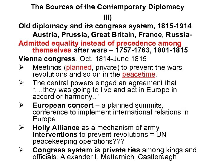 The Sources of the Contemporary Diplomacy III) Old diplomacy and its congress system, 1815