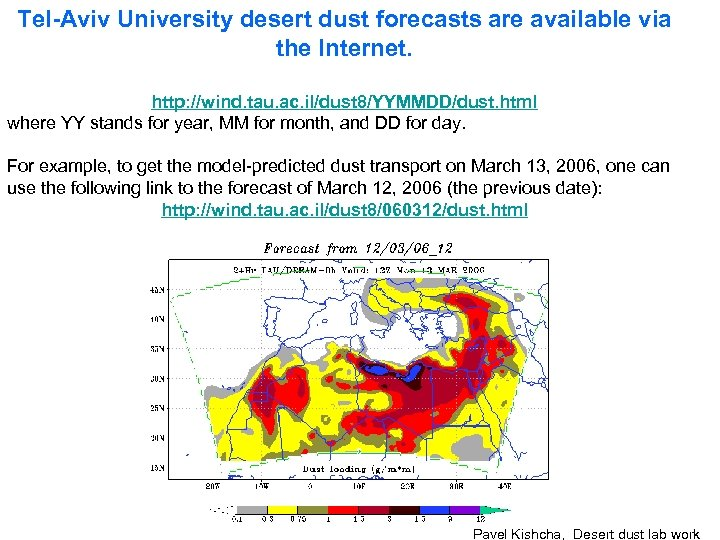 Tel-Aviv University desert dust forecasts are available via the Internet. http: //wind. tau. ac.
