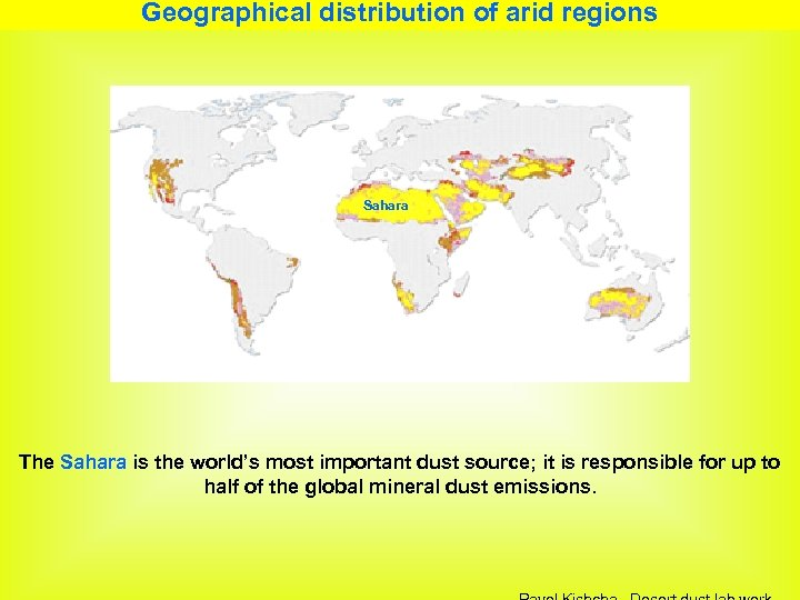 Geographical distribution of arid regions Sahara The Sahara is the world's most important dust