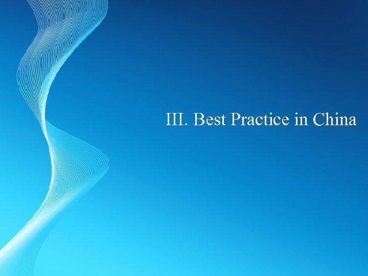III. Best Practice in China