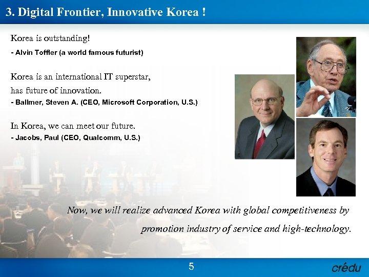 3. Digital Frontier, Innovative Korea ! Korea is outstanding! - Alvin Toffler (a world