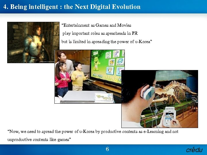 """4. Being intelligent : the Next Digital Evolution """"Entertainment as Games and Movies play"""