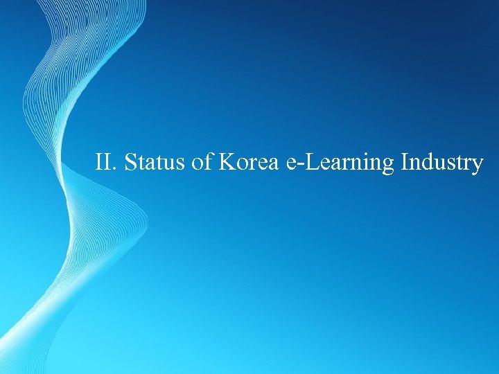 II. Status of Korea e-Learning Industry