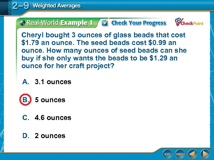 Cheryl bought 3 ounces of glass beads that cost $1. 79 an ounce. The