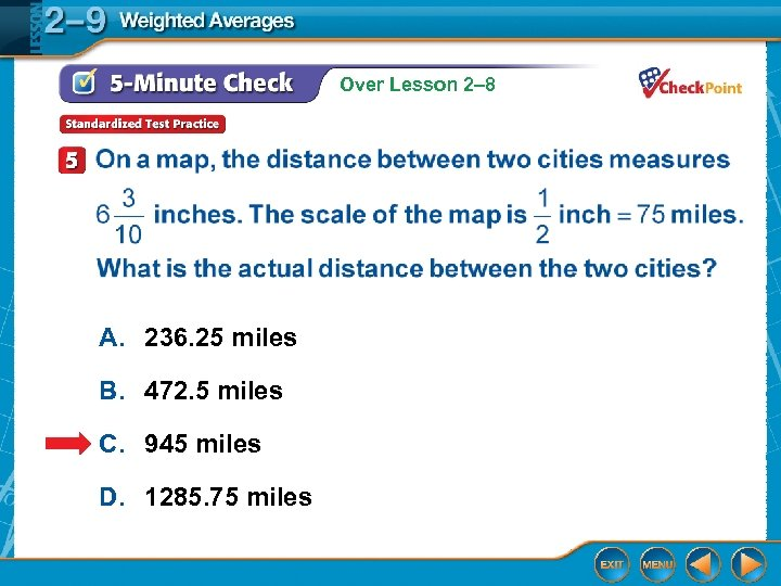 Over Lesson 2– 8 A. 236. 25 miles B. 472. 5 miles C. 945