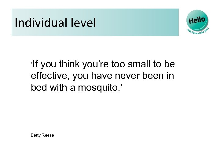 Individual level 'If you think you're too small to be effective, you have never
