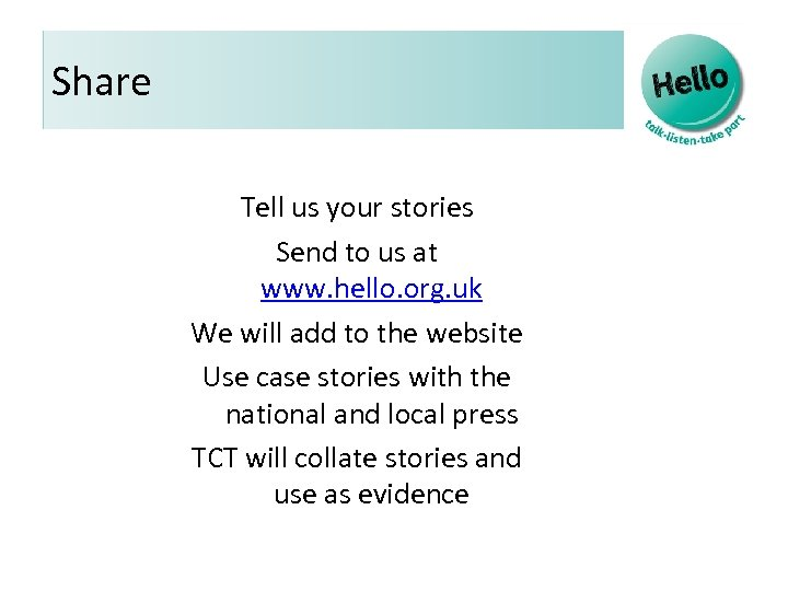 Share Tell us your stories Send to us at www. hello. org. uk We