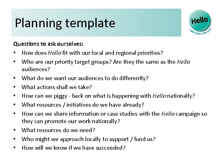 Planning template Questions to ask ourselves: • How does Hello fit with our local