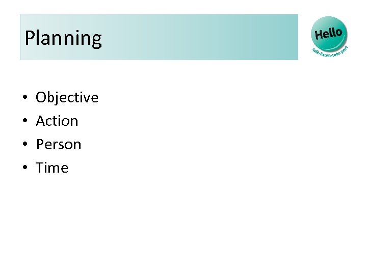 Planning • • Objective Action Person Time