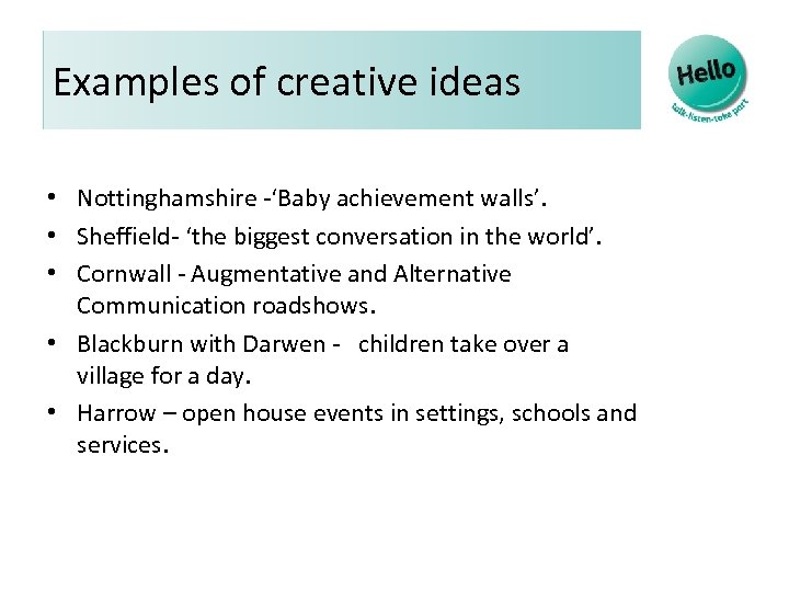 Examples of creative ideas • Nottinghamshire -'Baby achievement walls'. • Sheffield- 'the biggest conversation