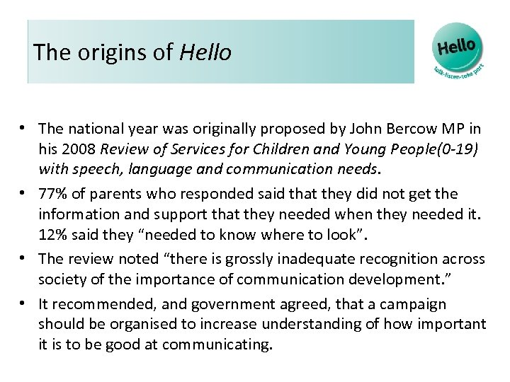 The origins of Hello • The national year was originally proposed by John Bercow