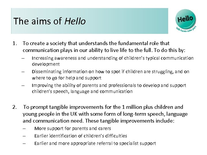 The aims of Hello 1. To create a society that understands the fundamental role