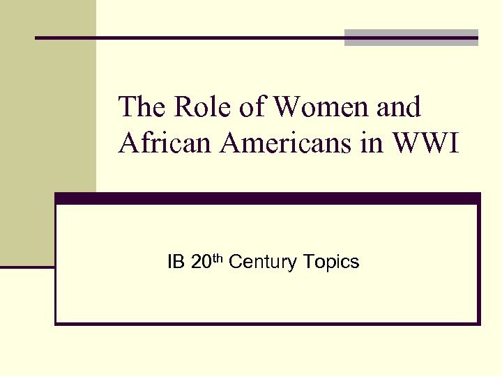 The Role of Women and African Americans in WWI IB 20 th Century Topics