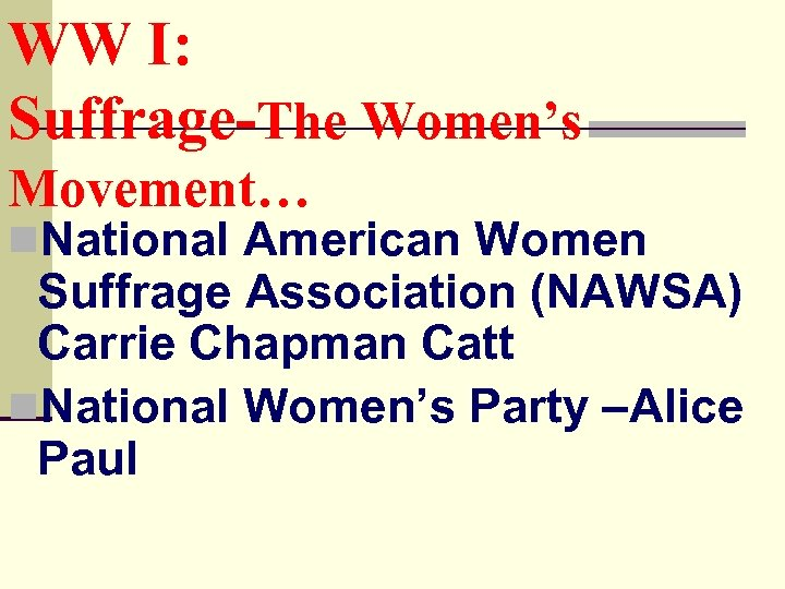 WW I: Suffrage-The Women's Movement… n. National American Women Suffrage Association (NAWSA) Carrie Chapman