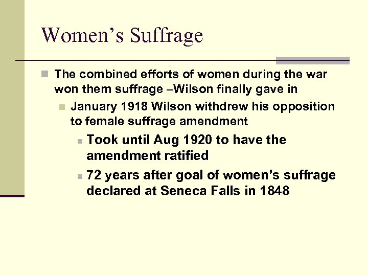 Women's Suffrage n The combined efforts of women during the war won them suffrage
