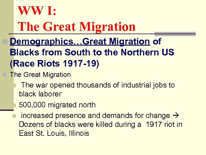 WW I: The Great Migration n Demographics…Great Migration of Blacks from South to the