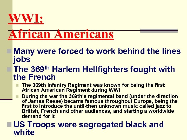 WWI: African Americans n Many were forced to work behind the lines jobs n