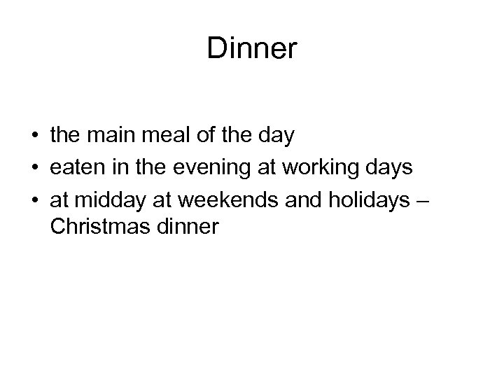 Dinner • the main meal of the day • eaten in the evening at