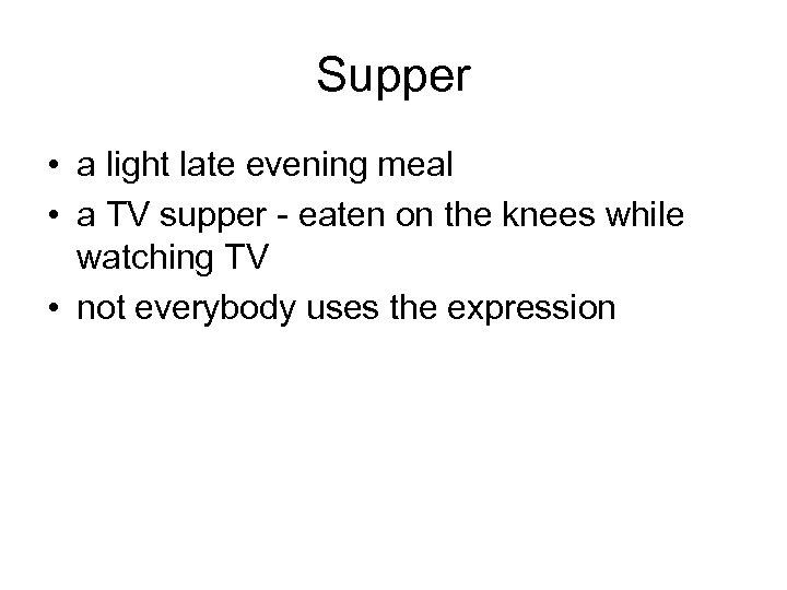 Supper • a light late evening meal • a TV supper - eaten on