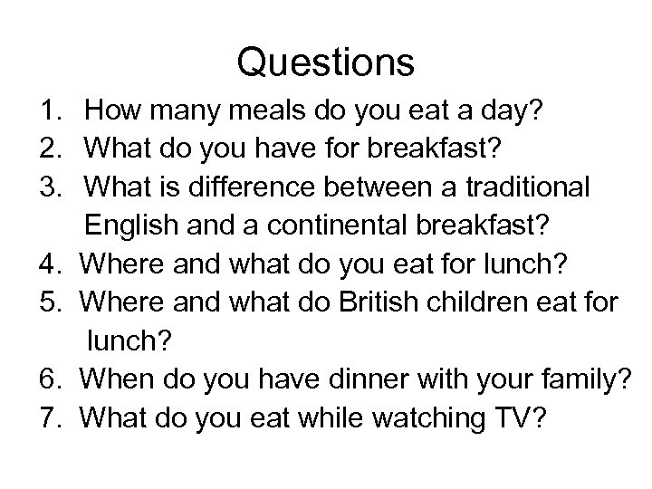 Questions 1. How many meals do you eat a day? 2. What do you