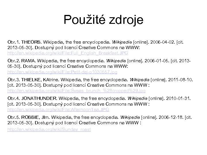 Použité zdroje Obr. 1. THEORB. Wikipedia, the free encyclopedia. Wikipedia [online]. 2006 -04 -02.
