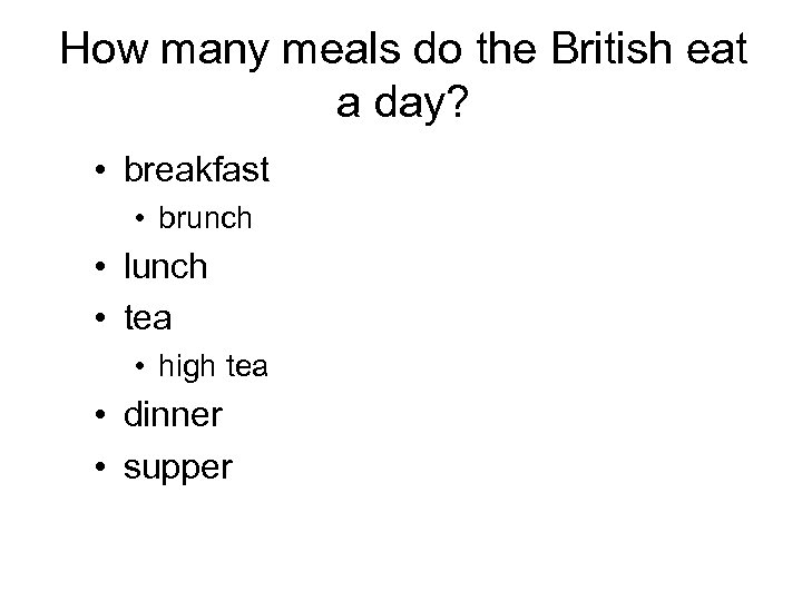 How many meals do the British eat a day? • breakfast • brunch •