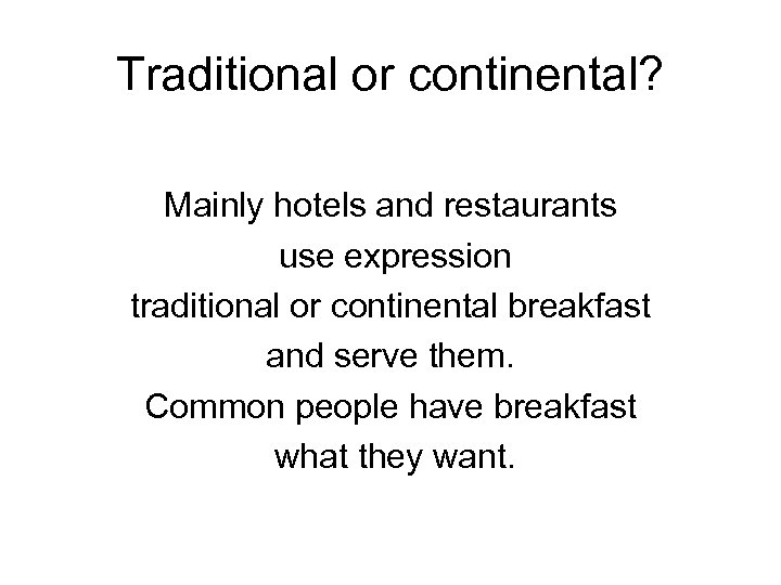 Traditional or continental? Mainly hotels and restaurants use expression traditional or continental breakfast and