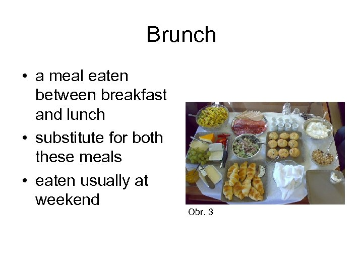 Brunch • a meal eaten between breakfast and lunch • substitute for both these