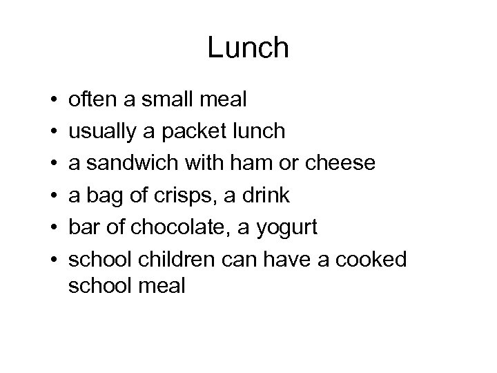 Lunch • • • often a small meal usually a packet lunch a sandwich