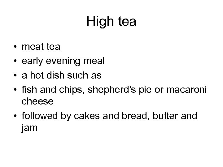 High tea • • meat tea early evening meal a hot dish such as