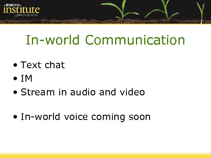 In-world Communication • Text chat • IM • Stream in audio and video •