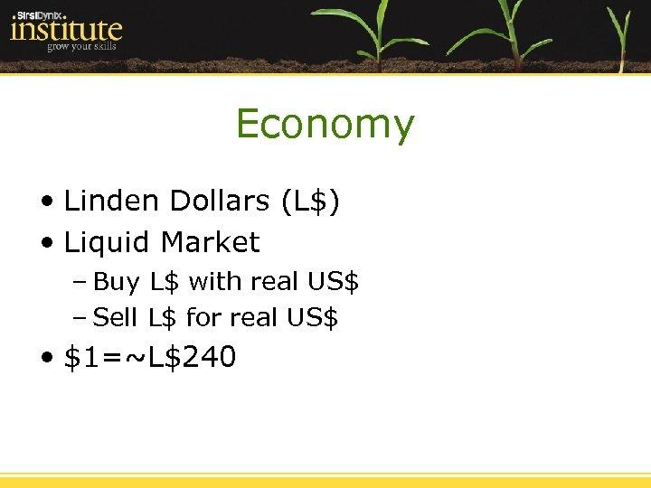 Economy • Linden Dollars (L$) • Liquid Market – Buy L$ with real US$