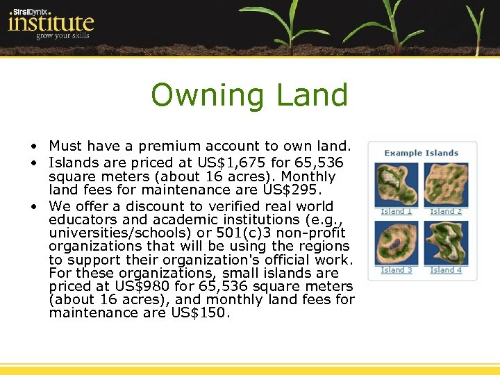 Owning Land • Must have a premium account to own land. • Islands are
