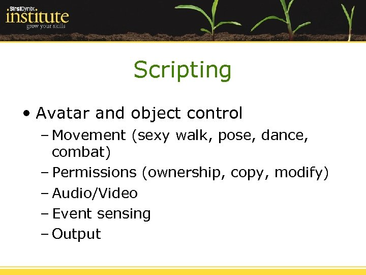 Scripting • Avatar and object control – Movement (sexy walk, pose, dance, combat) –