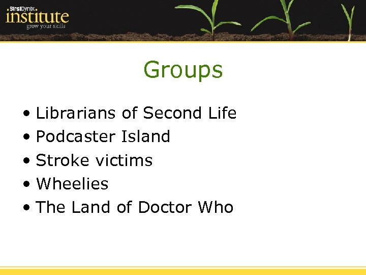 Groups • Librarians of Second Life • Podcaster Island • Stroke victims • Wheelies