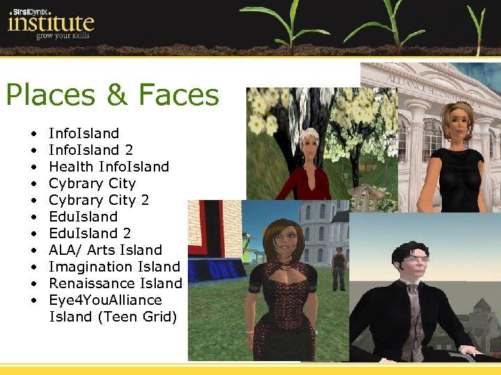 Places & Faces • • • Info. Island 2 Health Info. Island Cybrary City