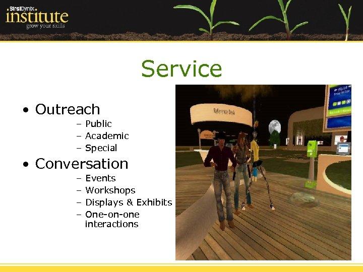 Service • Outreach – Public – Academic – Special • Conversation – – Events