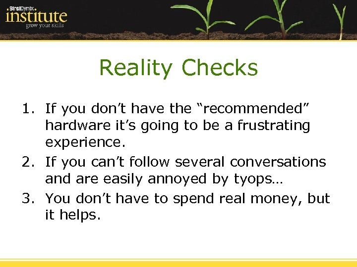 """Reality Checks 1. If you don't have the """"recommended"""" hardware it's going to be"""