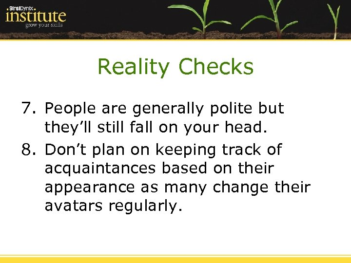 Reality Checks 7. People are generally polite but they'll still fall on your head.