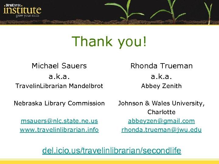 Thank you! Michael Sauers a. k. a. Rhonda Trueman a. k. a. Travelin. Librarian