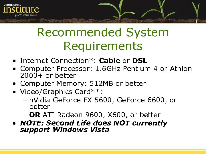 Recommended System Requirements • Internet Connection*: Cable or DSL • Computer Processor: 1. 6