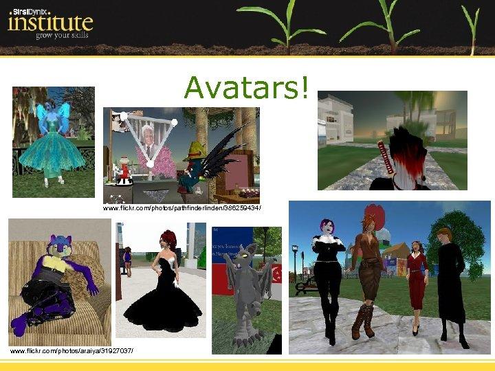 Avatars! www. flickr. com/photos/pathfinderlinden/386259434/ www. flickr. com/photos/araiya/31927037/