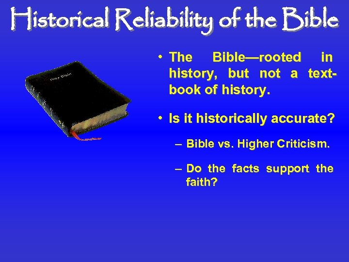 Historical Reliability of the Bible • The Bible—rooted in history, but not a textbook