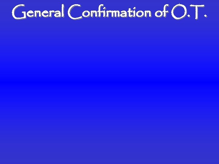 General Confirmation of O. T.